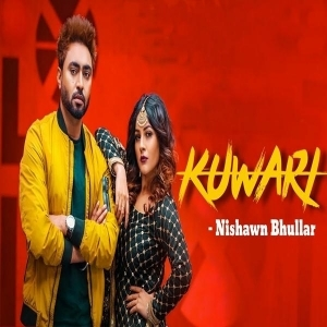 Kuwari Nishawn Bhullar Mp3 Song Download
