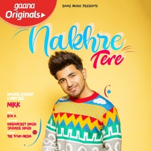 Nakhre Tere Full Mp3 Song Download Nikk 320kbps