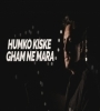 Humko Kiske Gham Ne Mara (Cover) Hussain Shahzad Mp3 Song Download