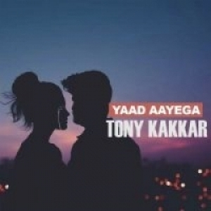 Yaad Aayega Tony Kakkar Mp3 Song Download