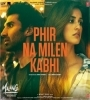 Phir Na Milen Kabhi (Malang) Mp3 Song Download