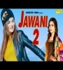 Jawani 2 Rahul Puthi, Ruchika Jangid Mp3 Song Download