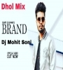 BRAND Dhol Mix By Sumit Goswami Ft Dj Mohit Soni Mp3 Song Download